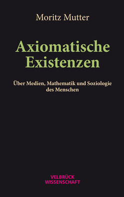 Axiomatische Existenzen von Mutter,  Moritz