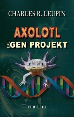 Axolotl Das Gen Projekt von Leupin,  Charles R.