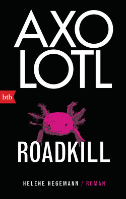 Axolotl Roadkill von Hegemann,  Helene