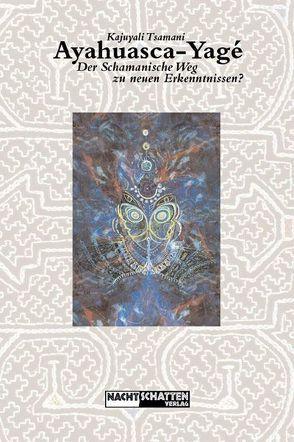 Ayahuasca-Yagé: Der schamanische Weg zu neuen Erkenntnissen von Honarchian,  Tanya