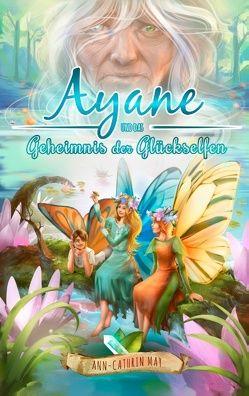 Ayane und das Geheimnis der Glückselfen von May,  Ann-Cathrin