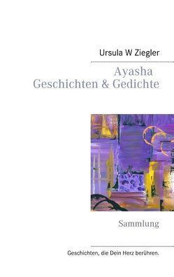 Ayasha – Geschichten & Gedichte von Ziegler,  Ursula W.