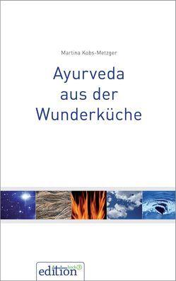 Ayurveda aus der Wunderküche von Kobs-Metzger,  Martina