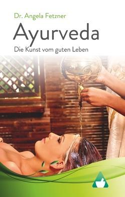 Ayurveda – Die Kunst vom guten Leben von Fetzner,  Angela