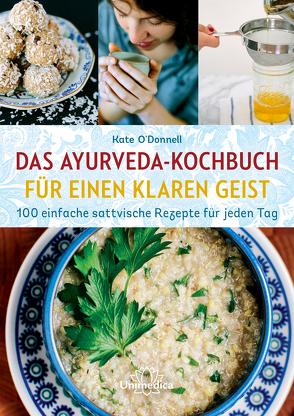 Das Ayurveda-Kochbuch für einen klaren Geist von O'Donnell,  Kate