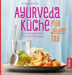 Ayurveda-Küche für jeden Tag von Wirth,  Barbara