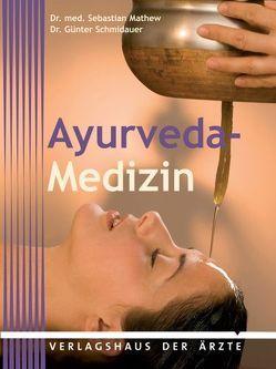 Ayurveda-Medizin von Matthew,  Sebastian, Schmidauer,  Günter