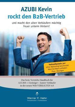 Azubi Kevin rockt den B2B-Vertrieb von Hahn,  Werner F.