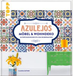 Azulejos. Möbel und Wohndeko im portugiesischen Stil zum Selbermachen von Guther,  Claudia