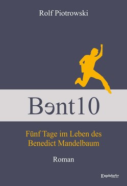 Bɘnt10 – Fünf Tage im Leben des Benedict Mandelbaum von Piotrowski,  Rolf