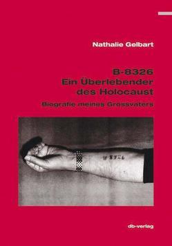B-8326: Ein Überlebender des Holocaust von Gelbart,  Nathalie, Graber,  Stefan, Huber,  Othmar