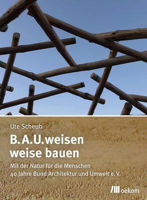 B.A.U.weisen – weise bauen von Scheub,  Ute