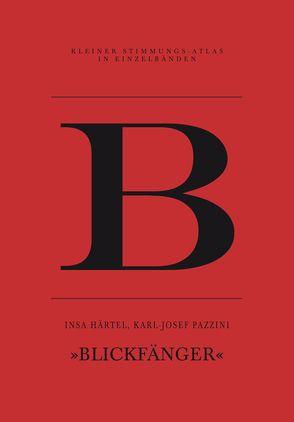 B – Blickfänger von Härtel,  Insa, Mechlenburg,  Gustav, Pazzini,  Karl-Josef, Sdun,  Nora, Steinegger,  Christoph