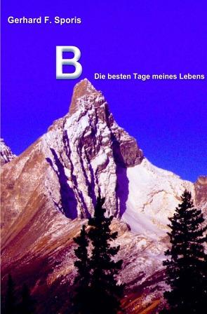 B – Die besten Tage meines Lebens von Sporis,  Gerhard