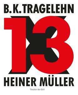 B. K. Tragelehn – 13 x Heiner Müller von Ahrens,  Carsten, Ahrens,  Gerhard