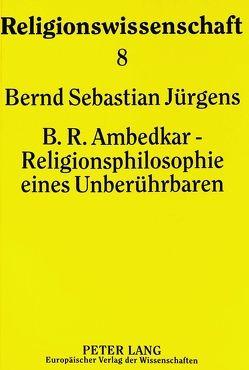 B.R. Ambedkar – Religionsphilosophie eines Unberührbaren von Jürgens,  Bernd Sebastian