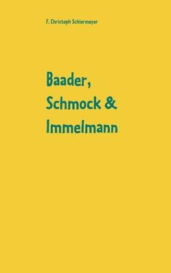 Baader, Schmock & Immelmann von Schiermeyer,  F. Christoph