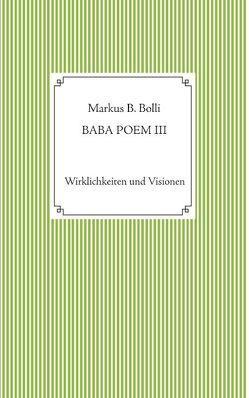 Baba Poem III von Bolli,  Markus B.