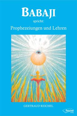 Babaji spricht: Prophezeiungen und Lehren von Reichel,  Gertraud, Wosien,  Maria-Gabriele