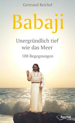 Babaji – Unergründlich tief wie das Meer von Reichel,  Gertraud, Wosien,  Maria-Gabriele