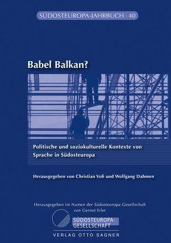 Babel Balkan? Politische und soziokulturelle Kontexte von Sprache in Südosteuropa von Dahmen,  Wolfgang, Voss,  Christian