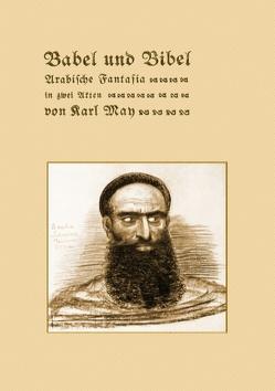 Babel und Bibel. Arabische Fantasia in zwei Akten von Karl May von May,  Karl, Schönbach,  Ralf