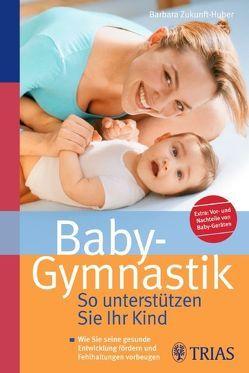 Baby-Gymnastik: So unterstützen Sie Ihr Kind von Zukunft-Huber,  Barbara