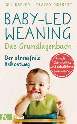 Baby-led Weaning – Das Grundlagenbuch von Murkett,  Tracey, Rahn-Huber,  Ulla, Rapley,  Gill