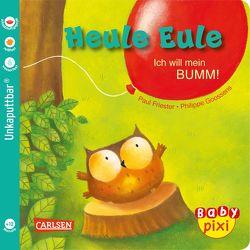 Baby Pixi 81: Heule Eule: Ich will mein BUMM! von Friester,  Paul, Goossens,  Philippe