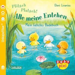 Baby Pixi (unkaputtbar) 105: Plitsch, platsch! Alle meine Entchen von Livanios,  Eleni