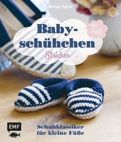Babyschühchen-Tick: Schuhklassiker für kleine Füße stricken von Spitz,  Helga