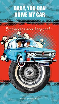 Baby, You Can Drive My Car von Austrofred, Diwiak,  Irene, Hladicz,  Mario, Markart,  Mike, Meindl,  Dominika, Pollanz,  Wolfgang, Pressl,  Katharina, Schlembach,  Mario, Simon,  Cordula, Teissl,  Christian, Unterweger,  Andreas, Wisser,  Daniel