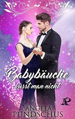 Babybäuche küsst man nicht von Pundschus,  Angela