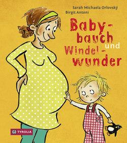 Babybauch und Windelwunder von Antoni,  Birgit, Orlovský,  Sarah Michaela