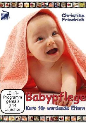 Babypflege – Kurs für werdende Eltern von Friedrich,  Christina