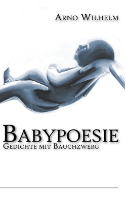 Babypoesie von Wilhelm,  Arno