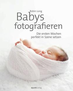 Babys fotografieren von Leckebusch,  Johannes, Long,  Robin