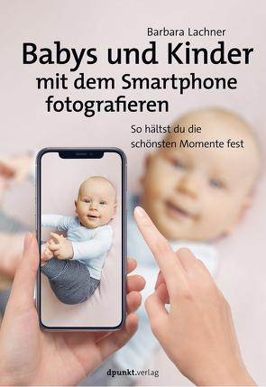 Babys und Kinder mit dem Smartphone fotografieren von Lachner,  Barbara