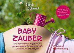 Babyzauber – Dein persönlicher Begleiter für eine entspannte Schwangerschaft, Geburt und erste Babyzeit von Schmid,  Sarah