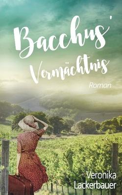 Bacchus' Vermächtnis von Lackerbauer,  Veronika