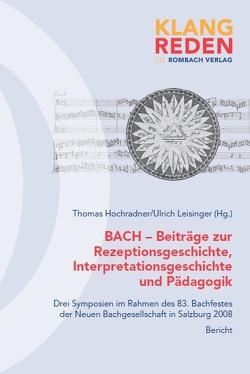 BACH – Beiträge zur Rezeptionsgeschichte, Interpretationsgeschichte und Pädagogik von Hochradner,  Thomas, Leisinger,  Ulrich