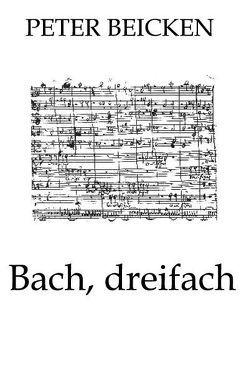 Bach, dreifach von Beicken,  Peter