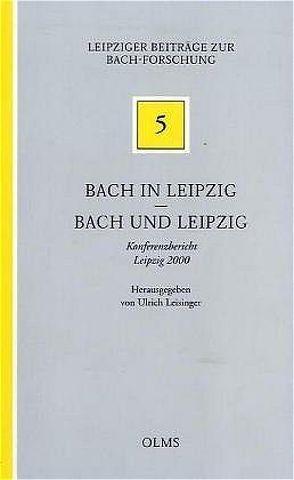 Bach in Leipzig – Bach und Leipzig von Leisinger,  Ulrich, Schulze,  Hans J, Steinwachs,  Barbara, Wolff,  Christoph, Wollny,  Peter