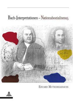 Bach-Interpretationen – Nationalsozialismus von Mutschelknauss,  Eduard