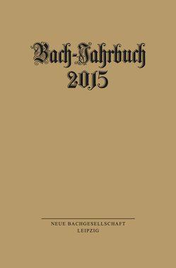 Bach-Jahrbuch 2015 von Wollny,  Peter