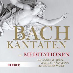 Bach-Kantaten mit Meditationen von Anselm Grün, Margot Käßmann und Notker Wolf von Grün,  Anselm, Käßmann,  Margot, Wolf,  Notker