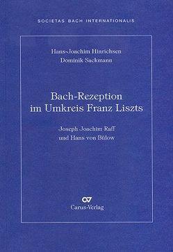 Bach-Rezeption im Umkreis Franz Liszts von Hinrichsen,  Hans J, Sackmann,  Dominik