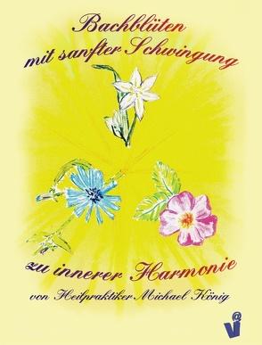 Bachblüten mit sanfter Schwingung zu innerer Harmonie von Koenig,  Michael