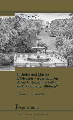 Bachelor and Master of Disaster – Abschied von einem Universitätsstudium als Ort humaner Bildung? von Mikelskis,  Helmut F.