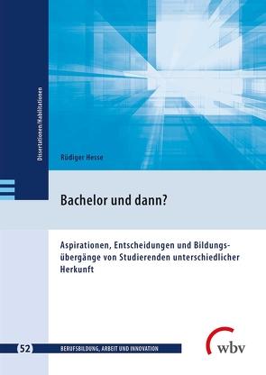 Bachelor und dann? von Friese,  Marianne, Hesse,  Rüdiger, Jenewein,  Klaus, Spöttl,  Georg
